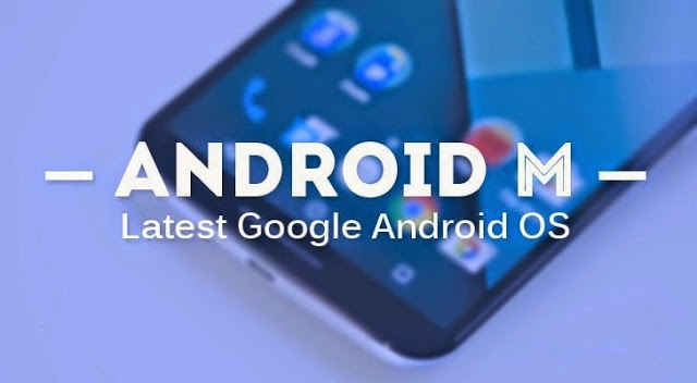 Android M - Features, Improvements & Release Date