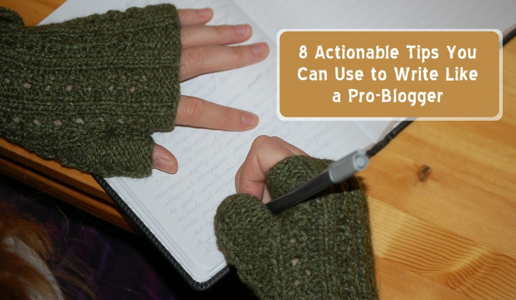 8-actionable-tips-you-can-use-to-write-like-a-pro-blogger
